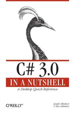C# 3.0 in a Nutshell: A Desktop Quick Reference