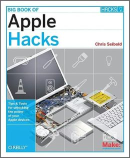 Big Book of Apple Hacks: Tips and Tools for Unlocking the Power of Your Apple Devices