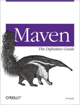 Maven: The Definitive Guide: The Definitive Guide