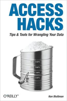 Access Hacks: Tips & Tools for Wrangling Your Data