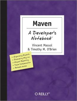 Maven: A Developer's Notebook: A Developer's Notebook