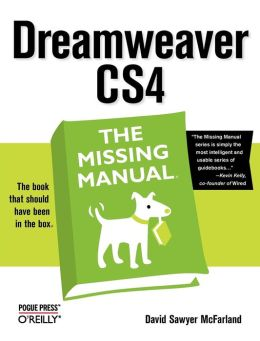 Dreamweaver CS4: The Missing Manual: The Missing Manual