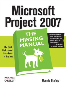 Microsoft Project 2007: The Missing Manual: The Missing Manual