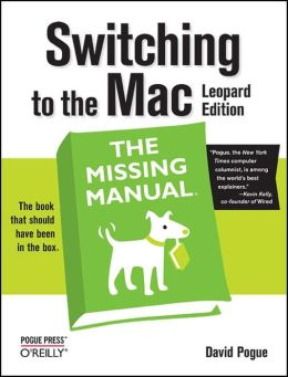Switching to the Mac, Leopard Edition: The Missing Manual