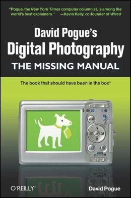 David Pogue's Digital Photography: The Missing Manual: The Missing Manual