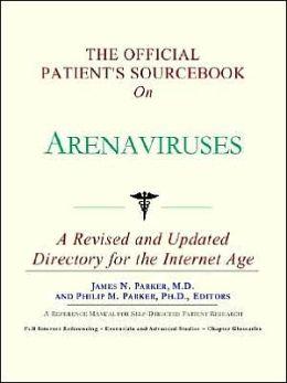 Official Patient's SourceBook on Arenaviruses