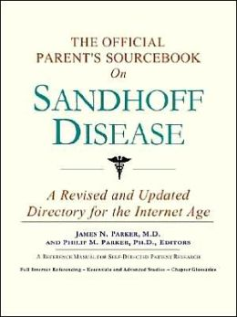 The Official Parent's SourceBook on Sandhoff Disease (The Offical Parents Guide Series)