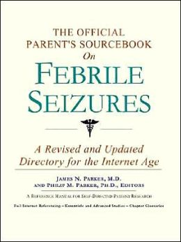 The Official Parent's SourceBook on Febrile Seizures (The Official Parent's Guide Series)