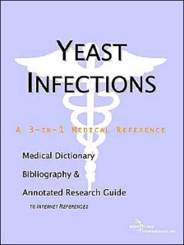 Yeast Infections - a Medical Dictionary, Bibliography, and Annotated Research Guide to Internet References