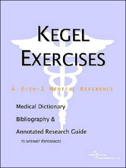 Kegel Exercises - a Medical Dictionary, Bibliography, and Annotated Research Guide to Internet References