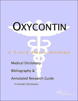 Oxycontin - A Medical Dictionary, Bibliography, and Annotated Research Guide to Internet References