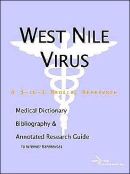 West Nile Virus: A Medical Dictionary, Bibliography, and Annotated Research Guide to Internet Refer