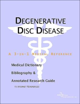 Degenerative Disc Disease - A Medical Dictionary, Bibliography, and Annotated Research Guide to Internet References