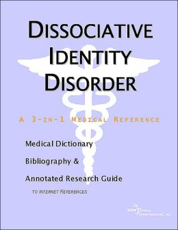 Dissociative Identity Disorder - A Medical Dictionary, Bibliography, And Annotated Research Guide To Internet References