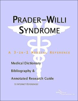 Prader-Willi Syndrome (3-In-1 Medical Reference Series): A Medical Dictionary, Bibliography, and Annotated Research Guide to Internet References