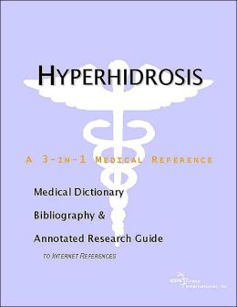 Hyperhidrosis - A Medical Dictionary, Bibliography, and Annotated Research Guide to Internet References