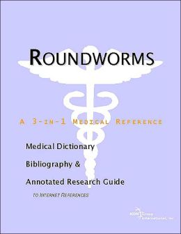 Roundworms - A Medical Dictionary, Bibliography, And Annotated Research Guide To Internet References