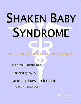 Shaken Baby Syndrome: A Medical Dictionary, Bibliography, and Annotated Research Guide To Internet References