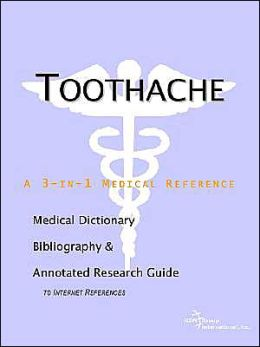 Toothache - a Medical Dictionary, Bibliography, and Annotated Research Guide to Internet References