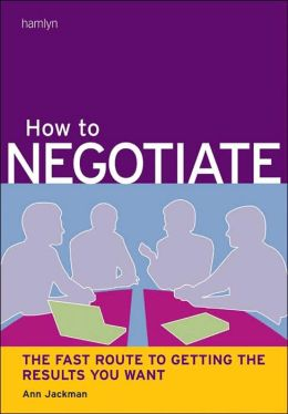 How to Negotiate: The Fast Route to Getting the Results You Want