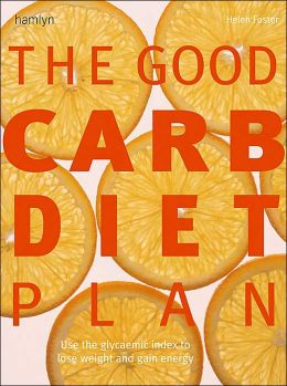 The Good Carb Diet Plan: Use the Glycemic Index to Lose Weight and Gain Energy