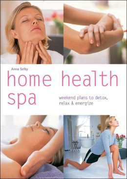 Home Health Spa: Weekend Plans to Detox, Relax & Energize