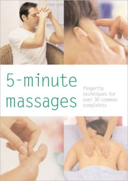5-Minute Massages: Fingertip Techniques for Over 30 Common Complaints