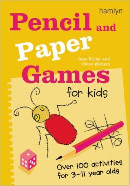 Pencil and Paper Games for Kids: Over 100 Activities for 3-11 Year Olds