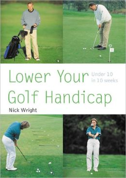 Lower Your Golf Handicap: Under 10 in 10 Weeks