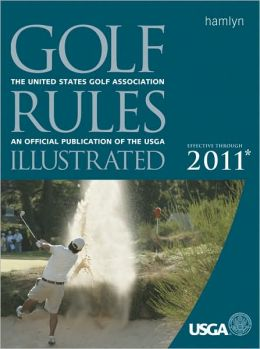 Golf Rules Illustrated (Effective Through 2011)