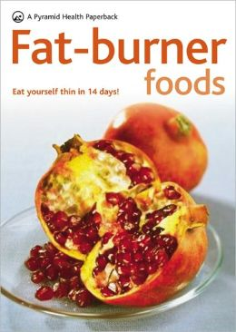 Fat-Burner Foods: A Pyramid Health Paperback