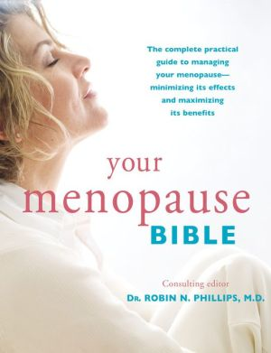 Your Menopause Bible: The complete practical guide to managing your menopause - minimizing its effects and maximizing its benefits
