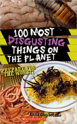 100 Most Disgusting Things on the Planet (Turtleback School & Library Binding Edition)
