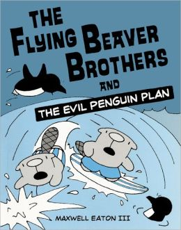 The Flying Beaver Brothers and the Evil Penguin Plan (Turtleback School & Library Binding Edition)