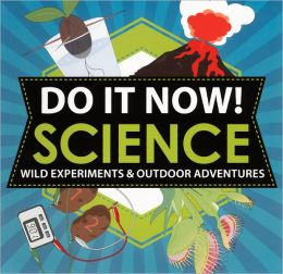 Do It Now! Science: Wild Experiments and Outdoor Adventures (Turtleback School & Library Binding Edition)
