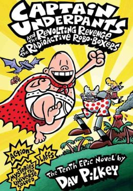 Captain Underpants and the Revolting Revenge of the Radioactive Robo-Boxers (Turtleback School & Library Binding Edition)