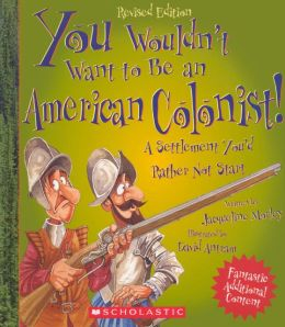You Wouldn't Want to be an American Colonist! (Turtleback School & Library Binding Edition)