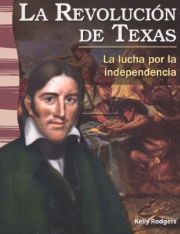 La Revoluci N de Texas / The Texas Revolution: La Lucha Por La Inependencia / Fighting for Independence