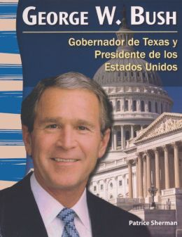 George W. Bush: Gobernador de Texas y Presidente de Los Estados Unidos / Texan Governor and U.S. President