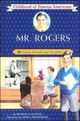Mr. Rogers: Young Friend and Neighbor (Childhood of Famous Americans Series)