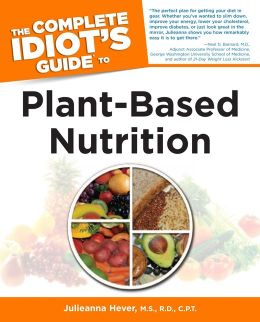 The Complete Idiot's Guide To Plant-Based Nutrition (Turtleback School & Library Binding Edition)