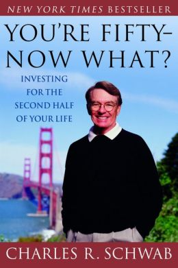 You're Fifty -- Now What?: Investing for the Second Half of Your Life