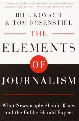 Elements of Journalism: What Newspeople Should Know and the Public Should Expect, Completely Updated and Revised