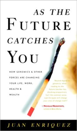 As the Future Catches You: How Genomics and Other Forces Are Changing Your Life, Work, Health and Wealth