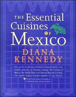 Essential Cuisines of Mexico: Revised and Updated Throughout, with More Than 30 New Recipes