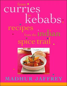 From Curries to Kebabs: Recipes from the Indian Spice Trail