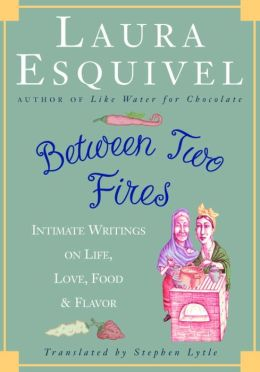 Between Two Fires: Intimate Writings on Life, Love, Food and Flavor