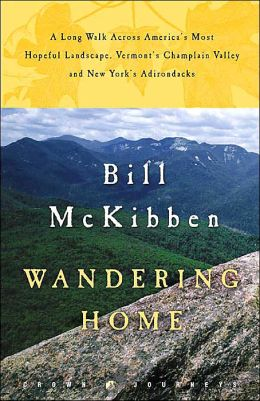 Wandering Home: A Long Walk Across America's Most Hopeful Landscape - Vermont's Champlain Valley and New York's Adirondacks