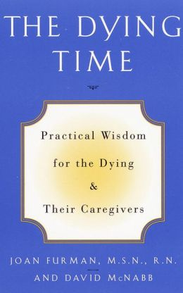 The Dying Time: Practical Wisdom for the Dying and Their Caregivers