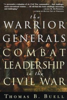 The Warrior Generals; Combat Leadership in the Civil War